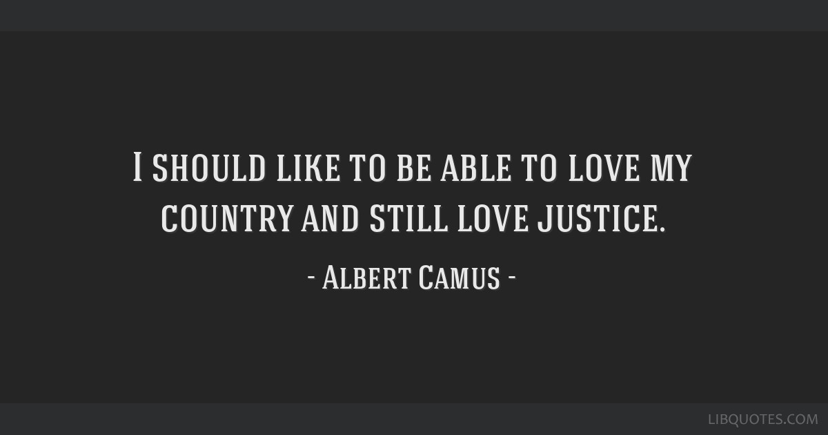 I Should Like To Be Able To Love My Country And Still Love Justice