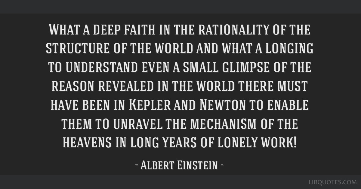 What a deep faith in the rationality of the structure of the world and what a longing to understand even a small glimpse of the reason revealed in...