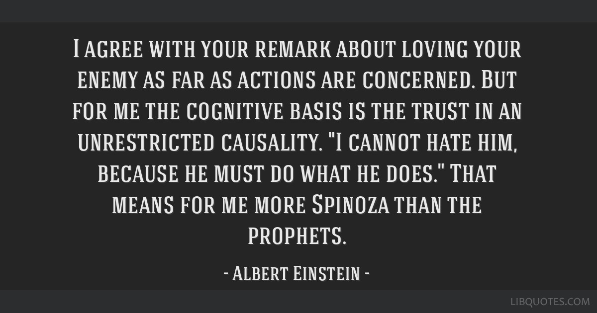 I agree with your remark about loving your enemy as far as actions are concerned. But for me the cognitive basis is the trust in an unrestricted...