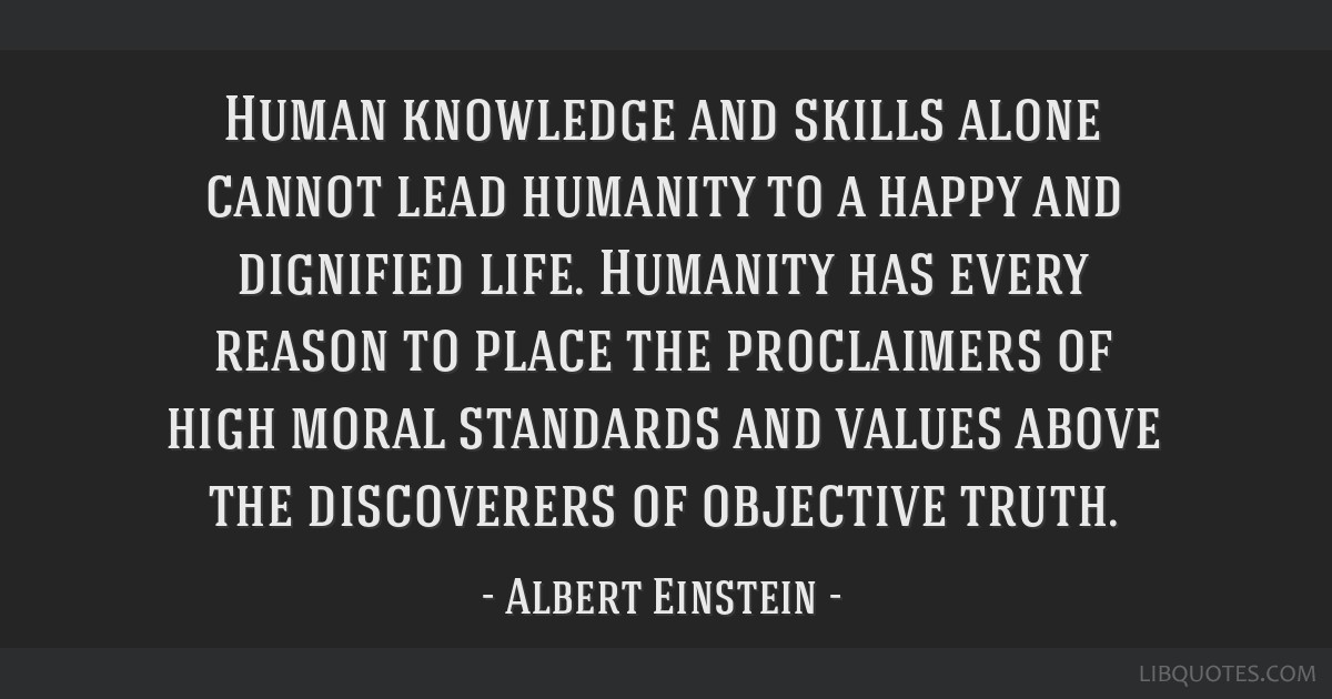 Human knowledge and skills alone cannot lead humanity to a happy and dignified life. Humanity has every reason to place the proclaimers of high moral ...
