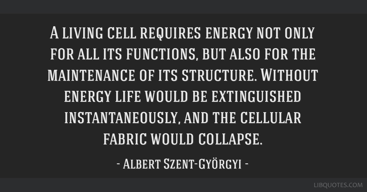 A living cell requires energy not only for all its functions, but also for the maintenance of its structure. Without energy life would be...