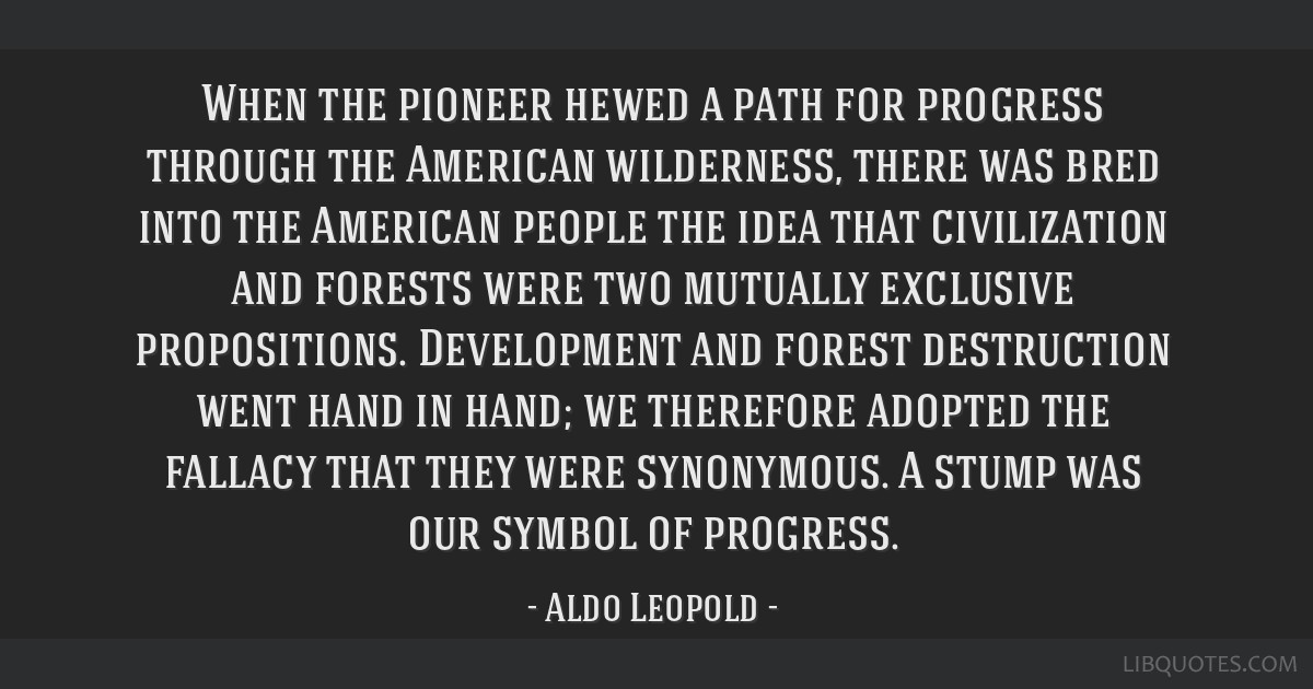 When the pioneer hewed a path for progress through the American wilderness, there was bred into the American people the idea that civilization and...