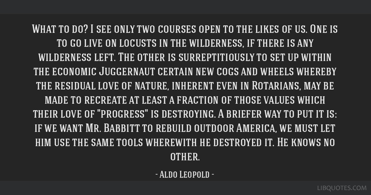 What to do? I see only two courses open to the likes of us. One is to go live on locusts in the wilderness, if there is any wilderness left. The...