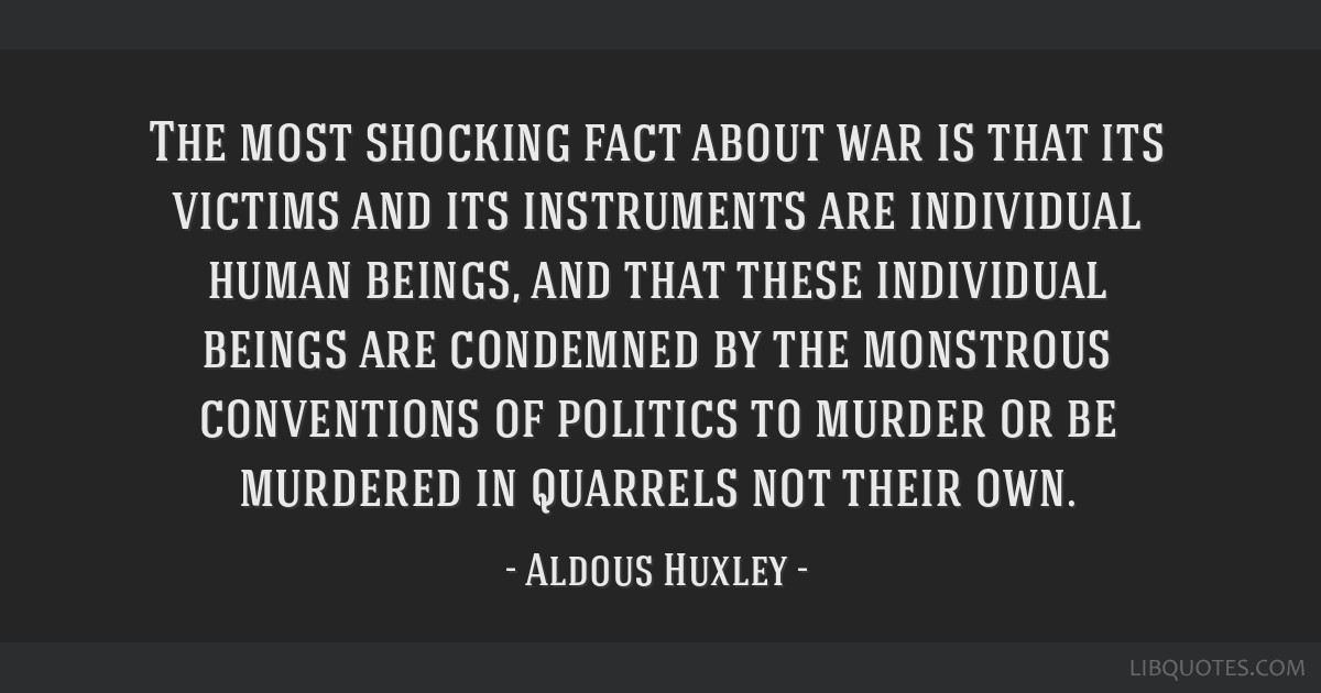 The most shocking fact about war is that its victims and its instruments are individual human beings, and that these individual beings are condemned...