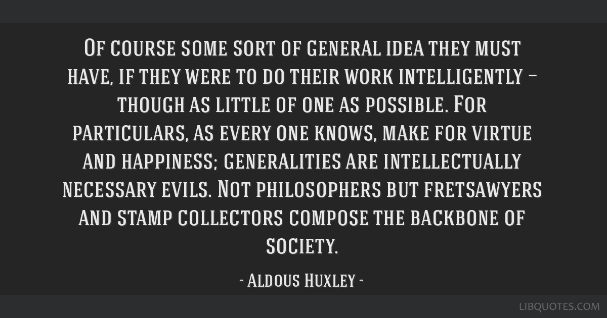 Of course some sort of general idea they must have, if they were to do their work intelligently — though as little of one as possible. For...