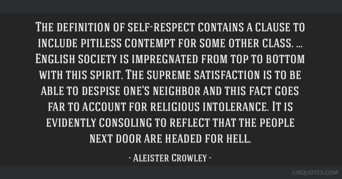 The definition of self-respect contains a clause to include pitiless contempt for some other class. … English society is impregnated from top to...