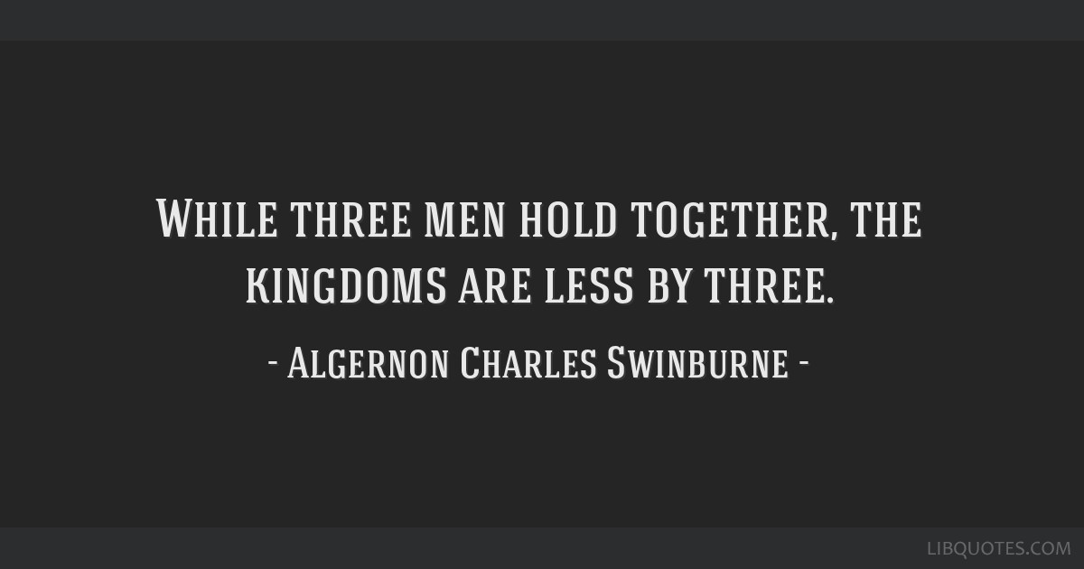 While three men hold together, the kingdoms are less by three.
