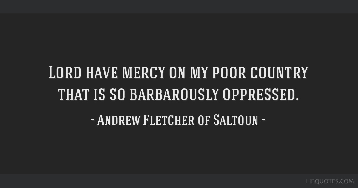 Lord have mercy on my poor country that is so barbarously oppressed.