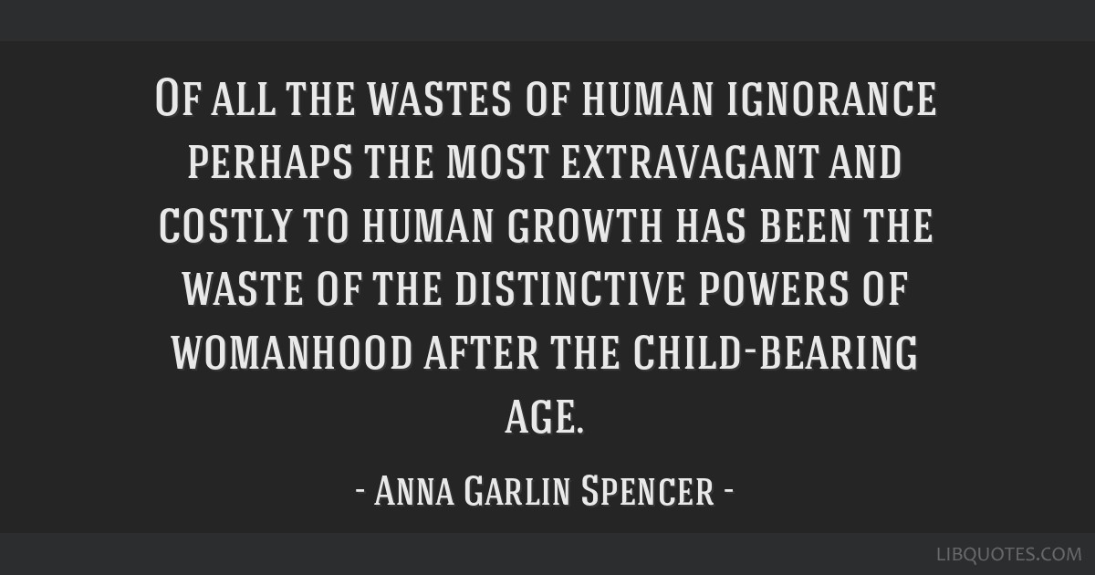 Of all the wastes of human ignorance perhaps the most extravagant and costly to human growth has been the waste of the distinctive powers of...