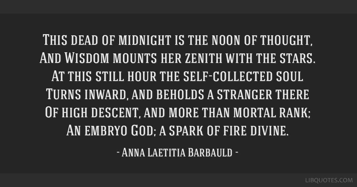 This dead of midnight is the noon of thought, And Wisdom mounts her zenith with the stars. At this still hour the self-collected soul Turns inward,...