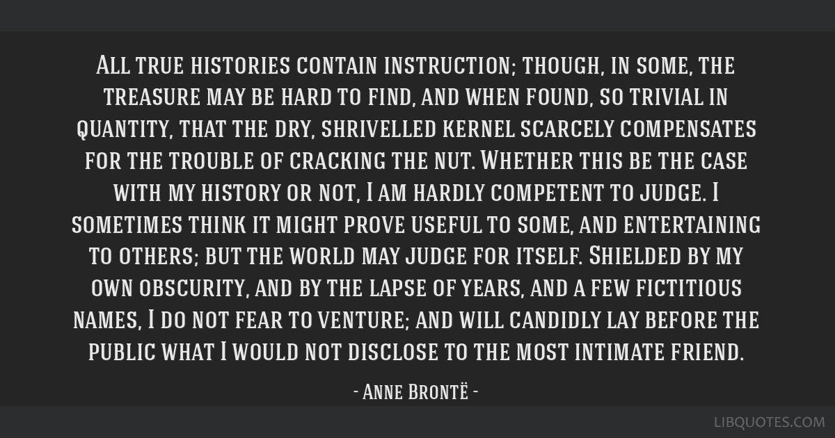 All true histories contain instruction; though, in some, the treasure may be hard to find, and when found, so trivial in quantity, that the dry,...