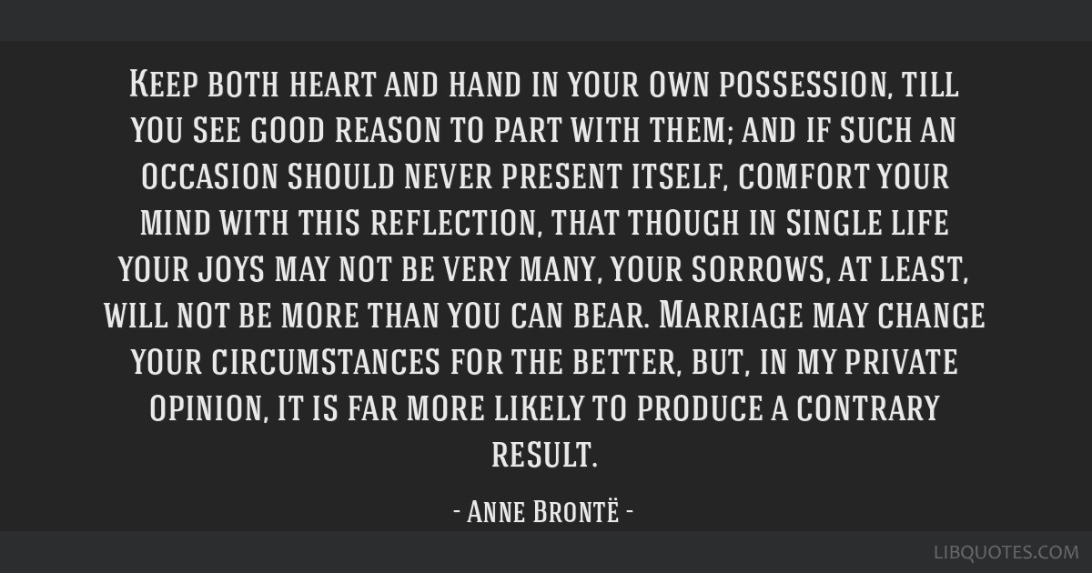 Keep both heart and hand in your own possession, till you see good reason to part with them; and if such an occasion should never present itself,...