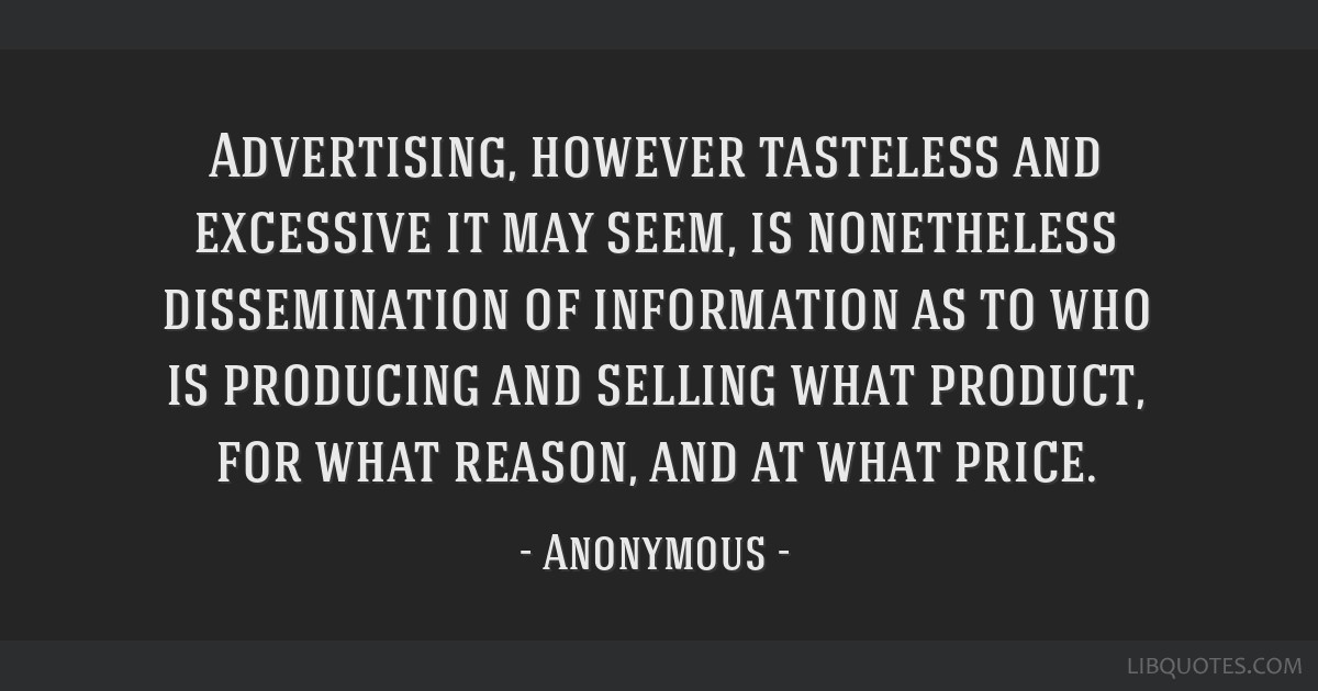 Advertising, however tasteless and excessive it may seem, is nonetheless dissemination of information as to who is producing and selling what...