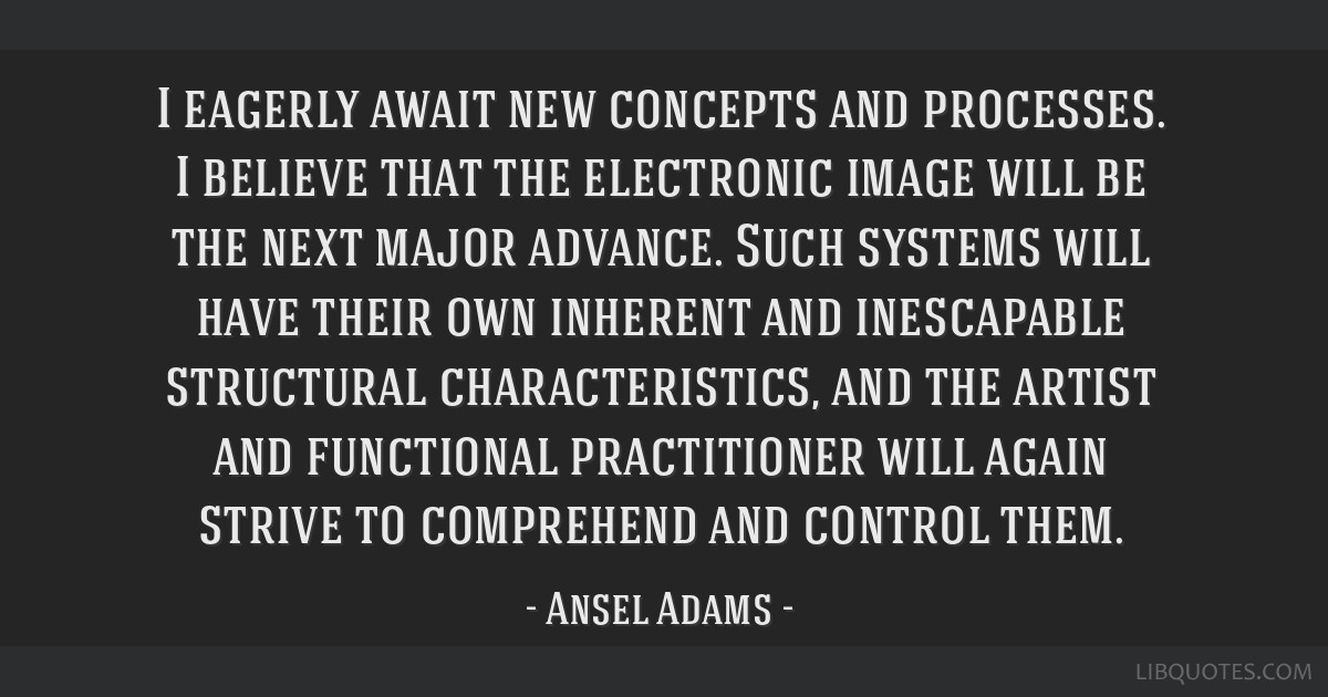 I eagerly await new concepts and processes. I believe that the electronic image will be the next major advance. Such systems will have their own...