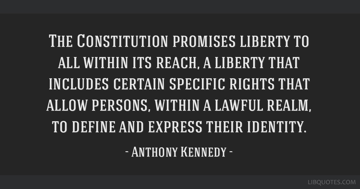 The Constitution promises liberty to all within its reach, a liberty that includes certain specific rights that allow persons, within a lawful realm, ...