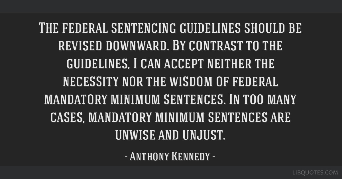 The federal sentencing guidelines should be revised downward. By contrast to the guidelines, I can accept neither the necessity nor the wisdom of...