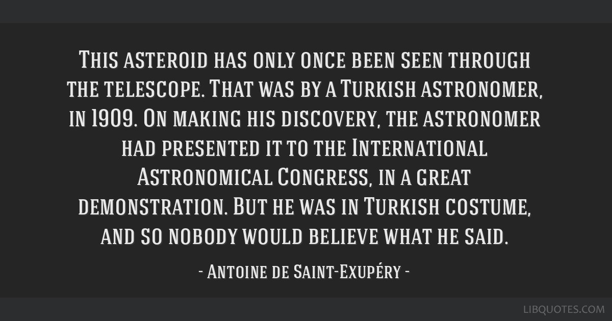 This asteroid has only once been seen through the telescope. That was by a Turkish astronomer, in 1909. On making his discovery, the astronomer had...