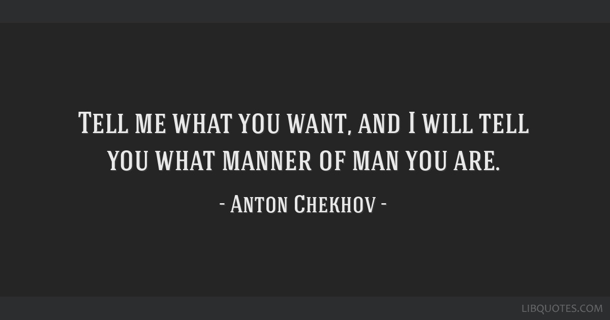 Tell Me What You Want And I Will Tell You What Manner Of Man You Are