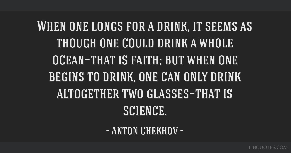 When one longs for a drink, it seems as though one could drink a whole ocean—that is faith; but when one begins to drink, one can only drink...