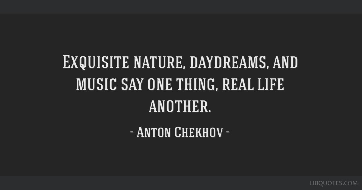 Exquisite nature, daydreams, and music say one thing, real life another.