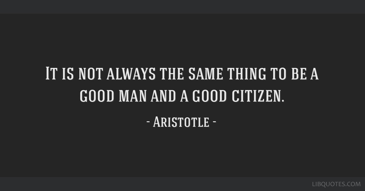 It Is Not Always The Same Thing To Be A Good Man And A Good Citizen