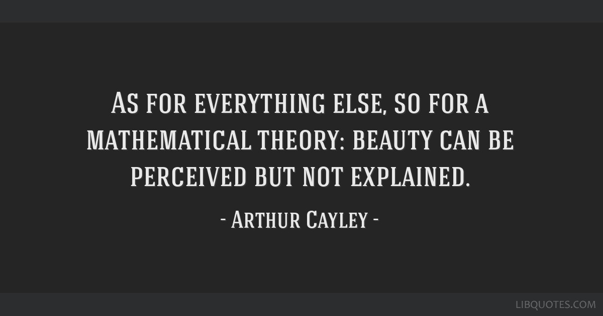As for everything else, so for a mathematical theory: beauty can be perceived but not explained.