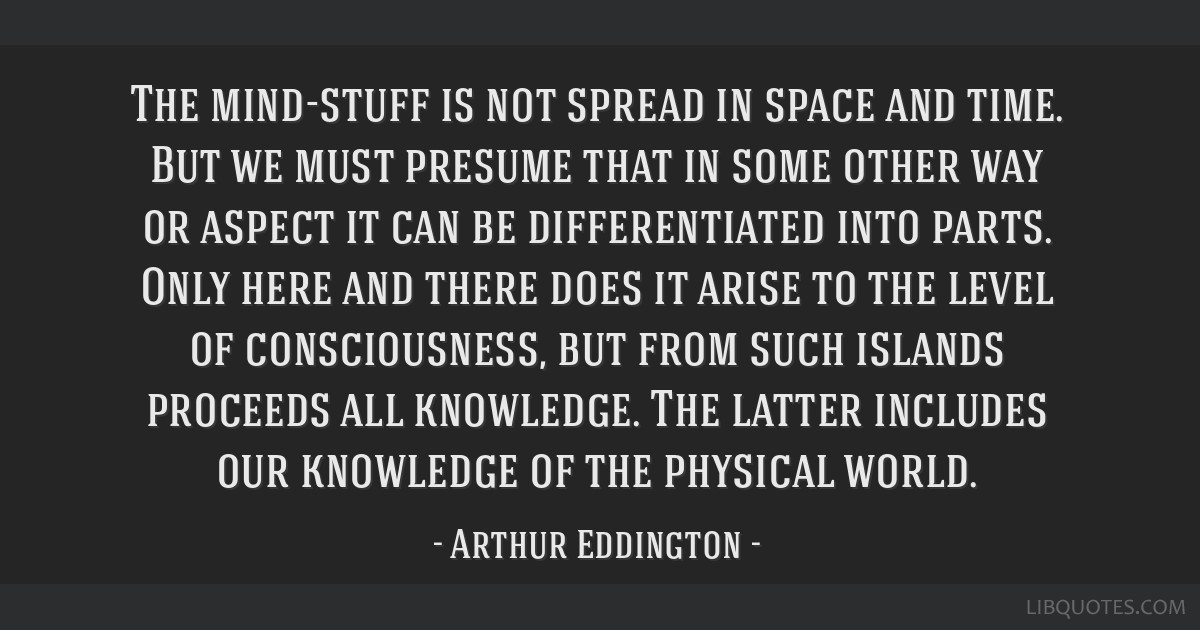 The mind-stuff is not spread in space and time. But we must presume that in some other way or aspect it can be differentiated into parts. Only here...