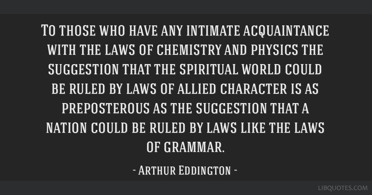 To those who have any intimate acquaintance with the laws of chemistry and physics the suggestion that the spiritual world could be ruled by laws of...