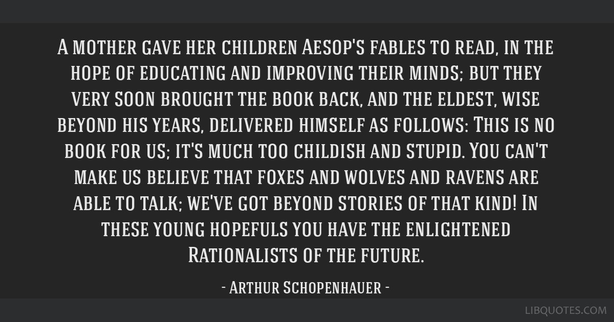 A mother gave her children Aesop's fables to read, in the hope of educating and improving their minds; but they very soon brought the book back, and...