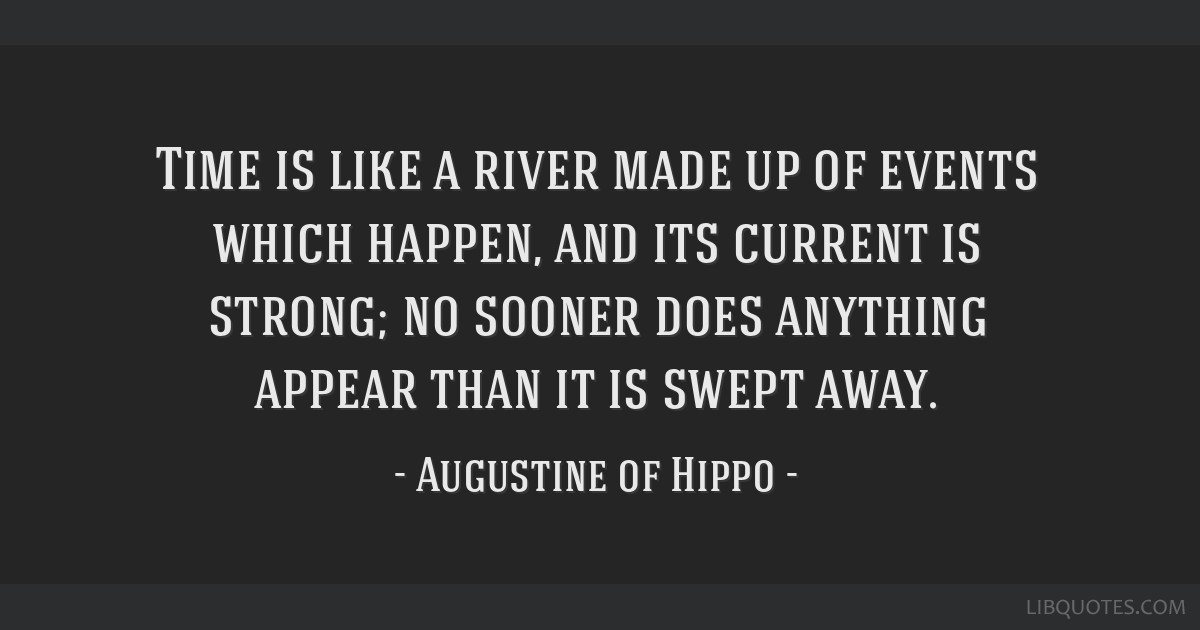 Time Is Like A River Made Up Of Events Which Happen And Its Current