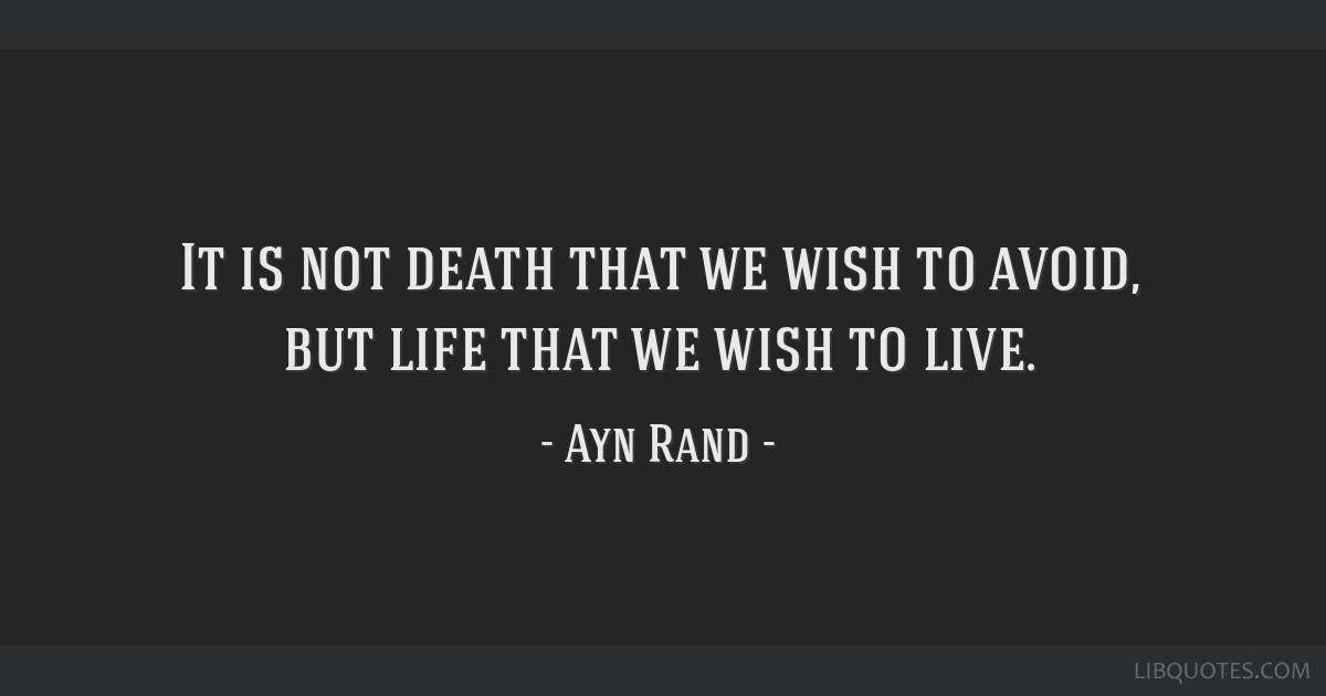 It Is Not Death That We Wish To Avoid But Life That We Wish