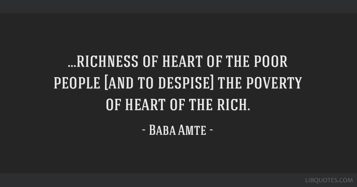 Richness Of Heart Of The Poor People And To Despise The Poverty Of