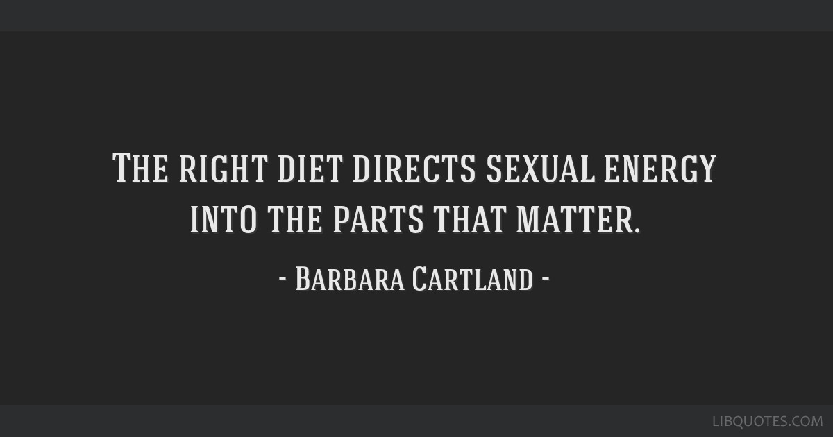 The right diet directs sexual energy into the parts that matter.