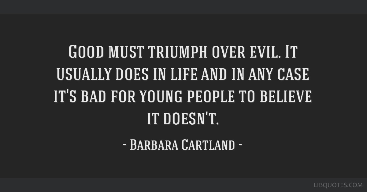 Good Must Triumph Over Evil It Usually Does In Life And In Any Case