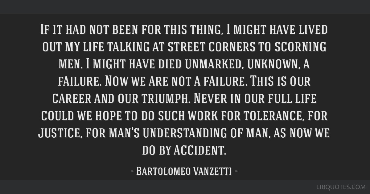 If it had not been for this thing, I might have lived out my life talking at street corners to scorning men. I might have died unmarked, unknown, a...