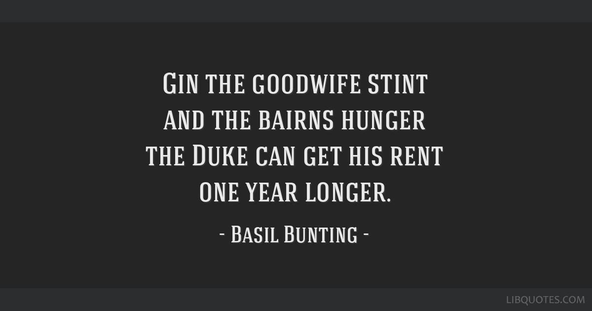 Gin the goodwife stint and the bairns hunger the Duke can get his rent one year longer.