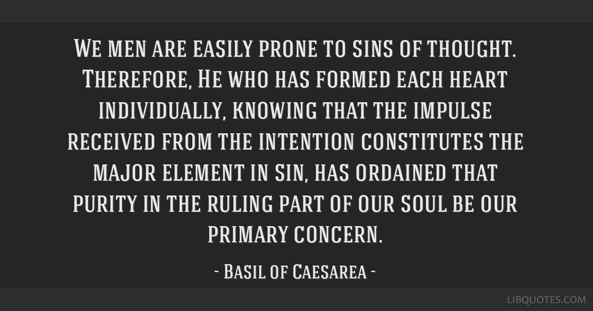 We men are easily prone to sins of thought. Therefore, He who has formed each heart individually, knowing that the impulse received from the...