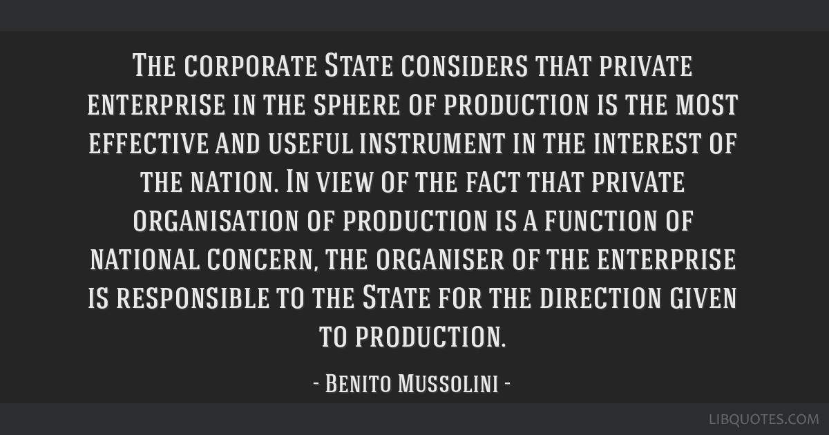 The corporate State considers that private enterprise in the sphere of production is the most effective and useful instrument in the interest of the...