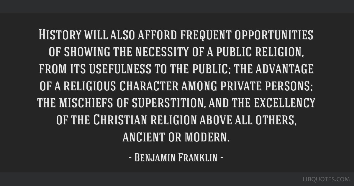 History will also afford frequent opportunities of showing the necessity of a public religion, from its usefulness to the public; the advantage of a...