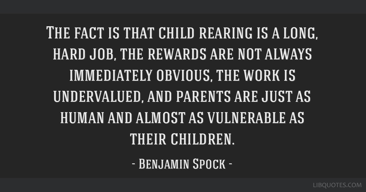 The fact is that child rearing is a long, hard job, the rewards are not always immediately obvious, the work is undervalued, and parents are just as...