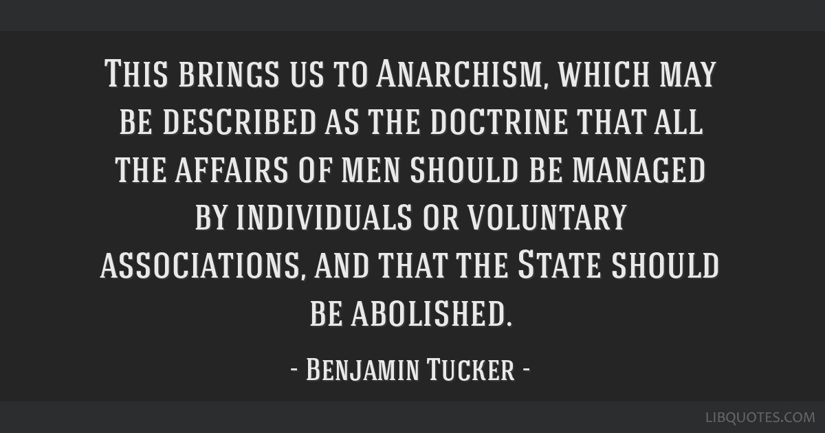 This brings us to Anarchism, which may be described as the doctrine that all the affairs of men should be managed by individuals or voluntary...