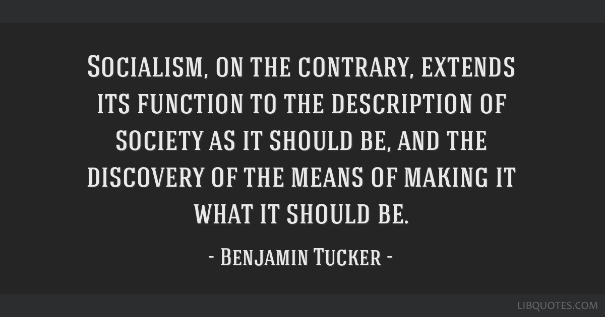 Socialism, on the contrary, extends its function to the description of society as it should be, and the discovery of the means of making it what it...