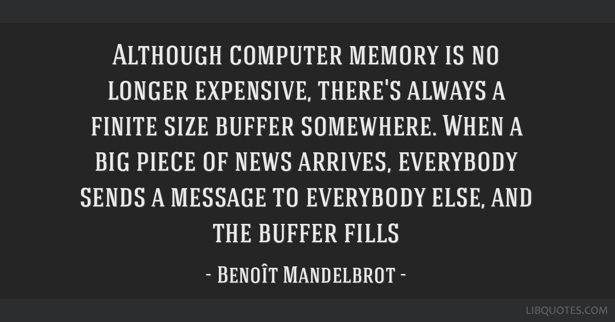 Although computer memory is no longer expensive, there's always a finite size buffer somewhere. When a big piece of news arrives, everybody sends a...