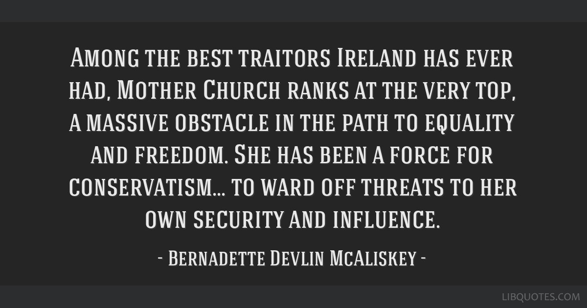 Among the best traitors Ireland has ever had, Mother Church ranks at the very top, a massive obstacle in the path to equality and freedom. She has...