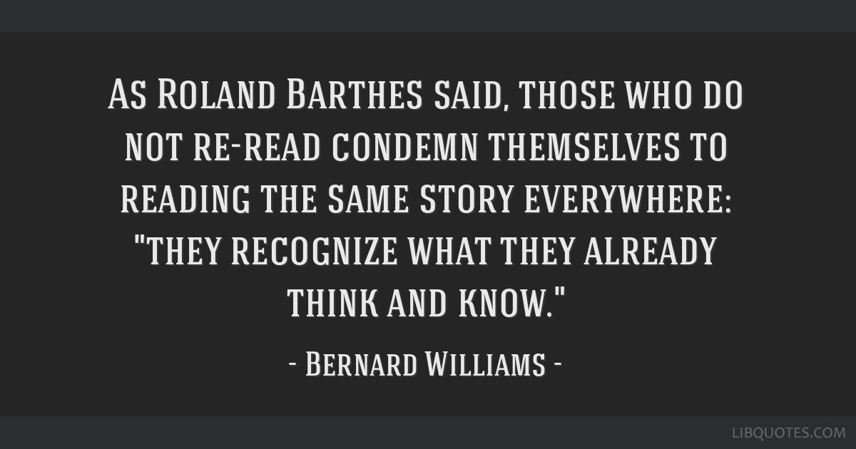 As Roland Barthes said, those who do not re-read condemn themselves to reading the same story everywhere: they recognize what they already think and...