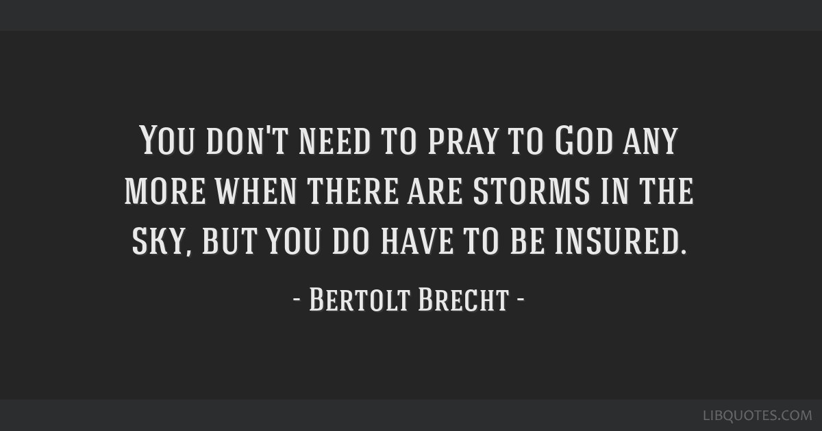 You don't need to pray to God any more when there are storms in the sky, but you do have to be insured.