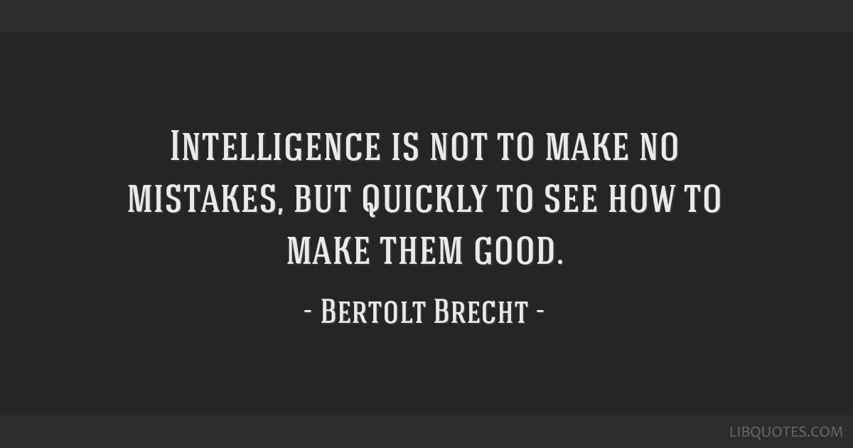 Intelligence is not to make no mistakes, but quickly to see how to make them good.