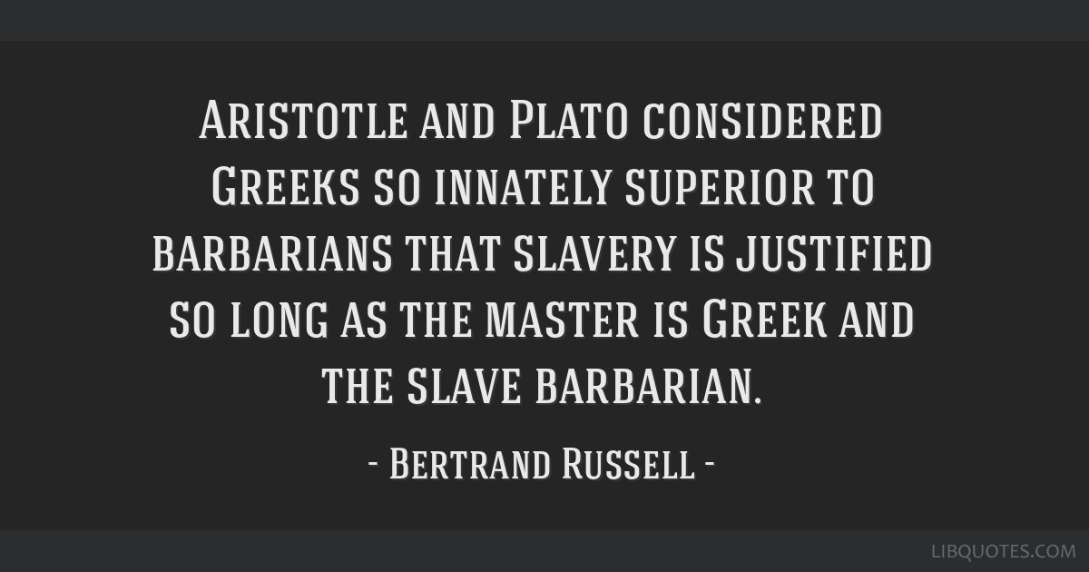 Aristotle and Plato considered Greeks so innately superior ...