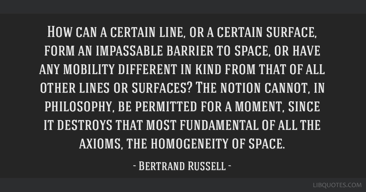 How can a certain line, or a certain surface, form an impassable barrier to space, or have any mobility different in kind from that of all other...