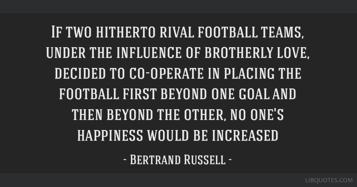 If two hitherto rival football teams, under the influence of brotherly love, decided to co-operate in placing the football first beyond one goal and...
